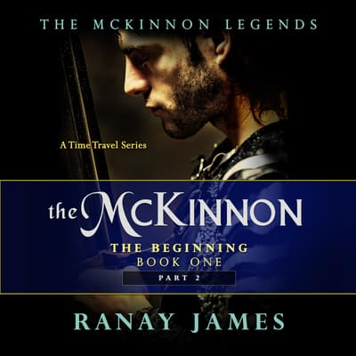 The McKinnon: The Beginning: Book 1 Part 2  by Ranay James audiobook