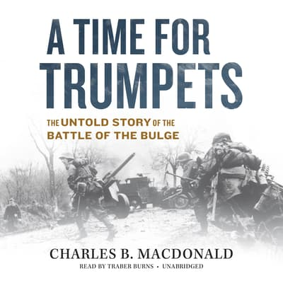 A Time for Trumpets by Charles B. MacDonald audiobook