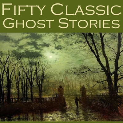 Fifty Classic Ghost Stories by various authors audiobook