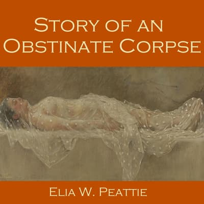 Story of an Obstinate Corpse by Elia W. Peattie audiobook