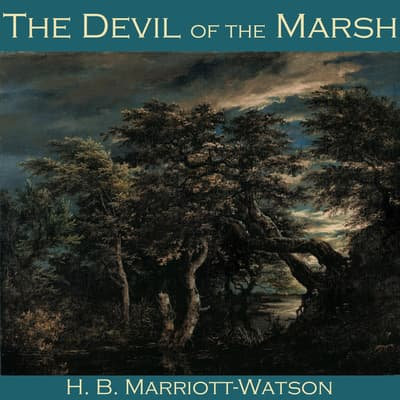 The Devil of the Marsh by H. B. Marriott-Watson audiobook