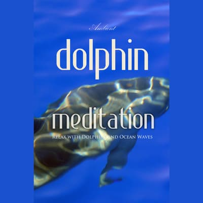 Dolphin Meditation: Relax with Dolphins and Ocean Waves by Greg Cetus audiobook