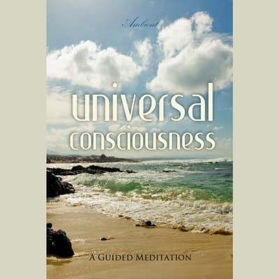 Universal Consciousness: A Guided Meditation by Greg Cetus audiobook