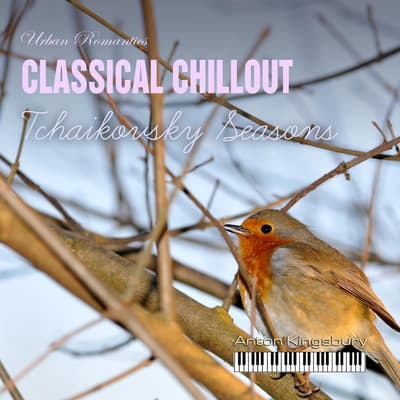 Classical Chillout: Tchaikovsky Seasons by Pyotr Tchaikovsky audiobook