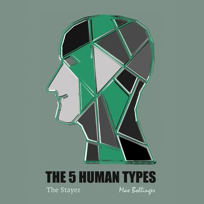 The 5 Human Types Volume 4: (The Stayer) The Most Dependable Type by Elsie Benedict audiobook