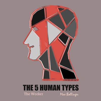 The 5 Human Types Volume 3: (The Worker) No Type Superior Morally by Elsie Benedict audiobook