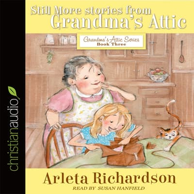 Still More Stories from Grandma's Attic by Arleta Richardson audiobook