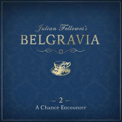 Julian Fellowes's Belgravia Episode 2 by Julian Fellowes audiobook