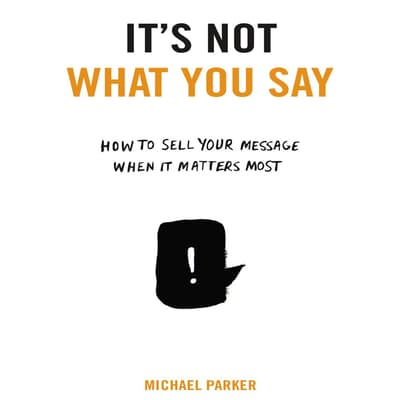 It's Not What You Say by Michael Parker audiobook