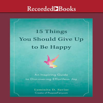 15 Things You Should Give Up to Be Happy by Luminita D. Saviuc audiobook