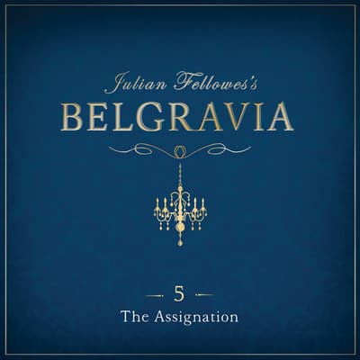 Julian Fellowes's Belgravia Episode 5 by Julian Fellowes audiobook
