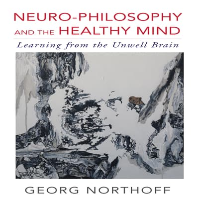 Neuro-Philosophy and the Healthy Mind by Georg Northoff audiobook