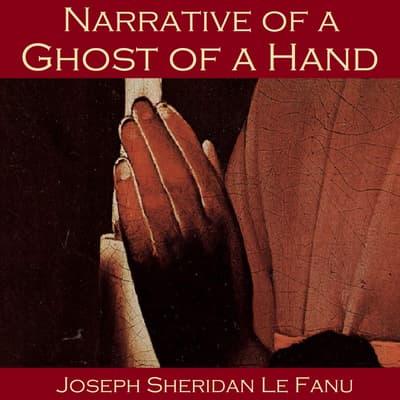 Narrative of a Ghost of a Hand by Joseph Sheridan Le Fanu audiobook