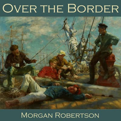 Over the Border by Morgan Robertson audiobook