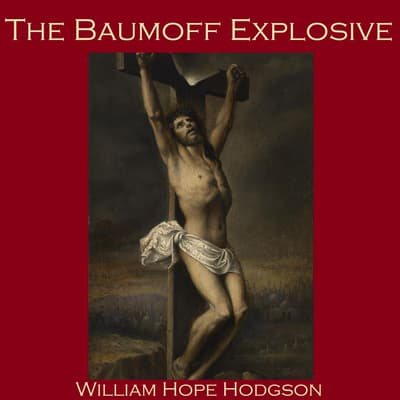 The Baumoff Explosive; or Eloi, Eloi, Lama Sabachthani by William Hope Hodgson audiobook