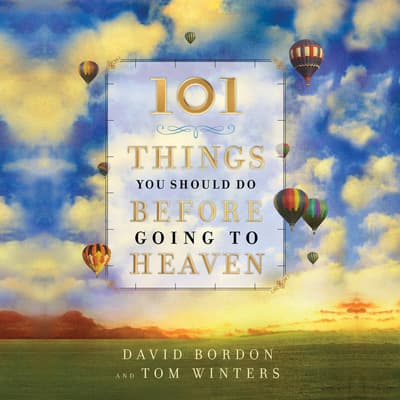 101 Things You Should Do Before Going to Heaven by David Bordon audiobook