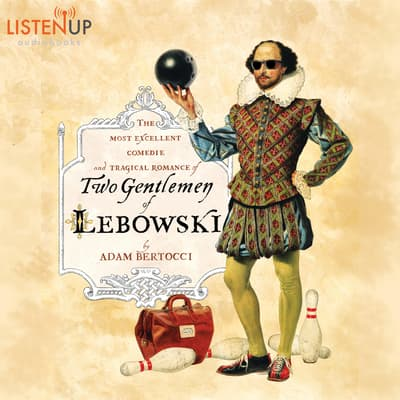 The Most Excellent Comedie and Tragical Romance of Two Gentlemen of Lebowski by Adam Bertocci audiobook