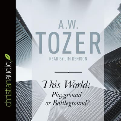 This World: Playground or Battleground? by A. W. Tozer audiobook