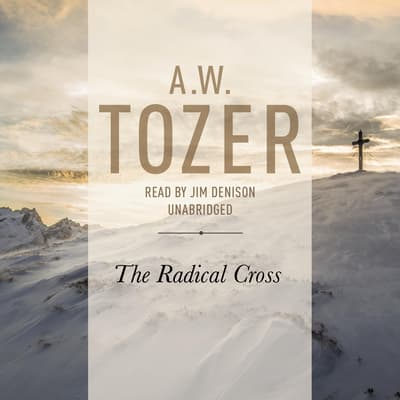 The Radical Cross by A. W. Tozer audiobook