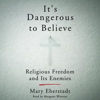 It's Dangerous to Believe by Mary Eberstadt audiobook