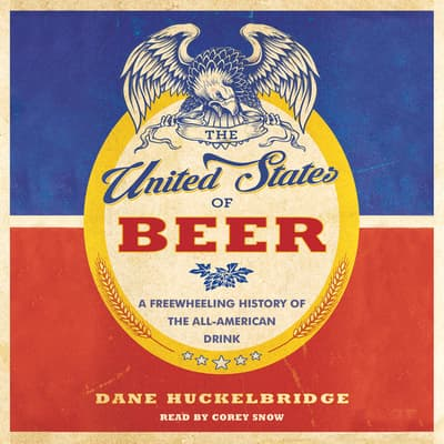 The United States of Beer by Dane Huckelbridge audiobook