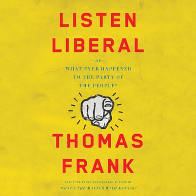 Listen, Liberal by Thomas Frank audiobook