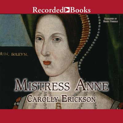 Mistress Anne by Carolly Erickson audiobook