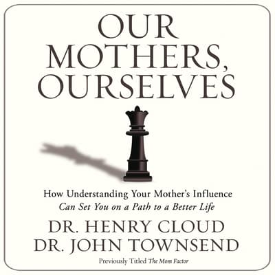 Our Mothers, Ourselves by John Townsend audiobook