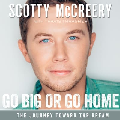 Go Big or Go Home by Scotty McCreery audiobook