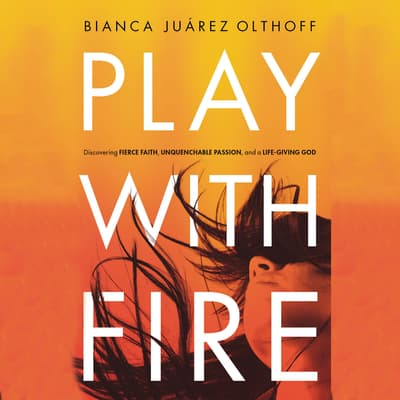 Play with Fire by Bianca  Juárez Olthoff audiobook