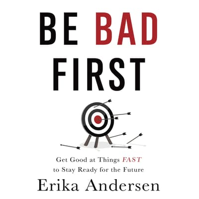 Be Bad First by Erika Andersen audiobook