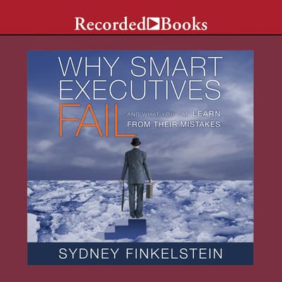 Why Smart Executives Fail by Sydney Finkelstein audiobook