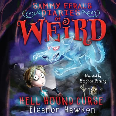 Sammy Feral's Diaries of Weird: Hell Hound Curse by Eleanor Hawken audiobook