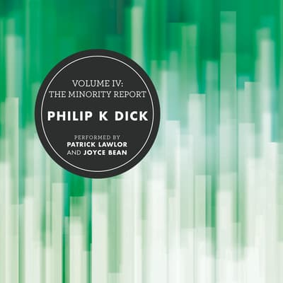 Volume IV: The Minority Report by Philip K. Dick audiobook