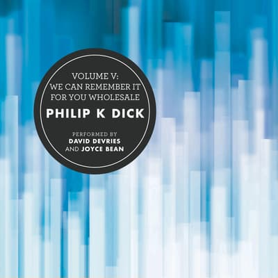 Volume V: We Can Remember It for You Wholesale by Philip K. Dick audiobook