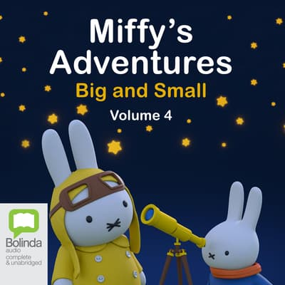 Miffy's Adventures Big and Small: Volume Four by Dick Bruna audiobook