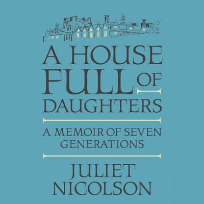 A House Full of Daughters by Juliet Nicolson audiobook