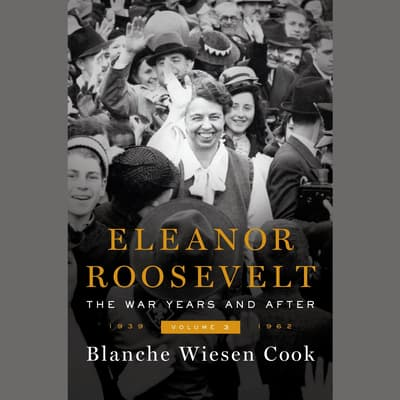 Eleanor Roosevelt, Volume 3 by Blanche Wiesen Cook audiobook