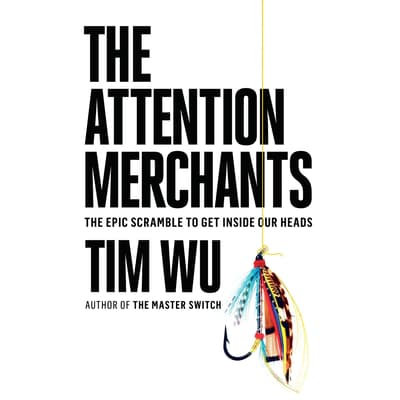 The Attention Merchants by Tim Wu audiobook