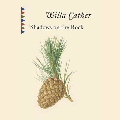 Shadows on the Rock by Willa Cather audiobook