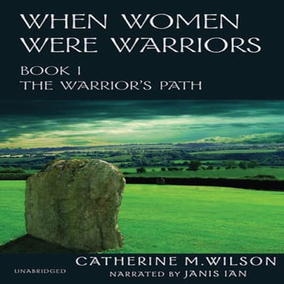 When Women Were Warriors by Catherine M. Wilson audiobook