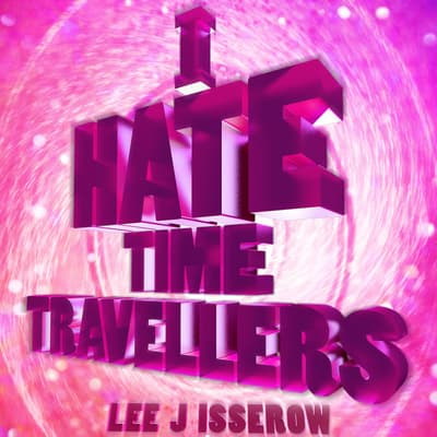 I Hate Time Travelers by Lee J Isserow audiobook