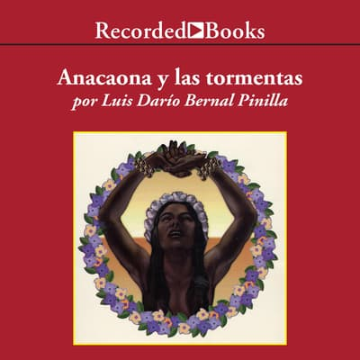 Anacaona y Las Tormentas (Anacaona and the Storms) by Luis Dario Bernal Pinilla audiobook