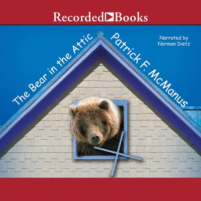 The Bear in the Attic by Patrick F. McManus audiobook