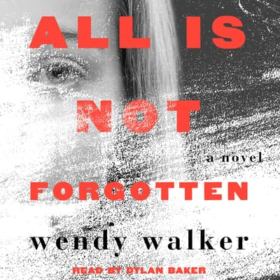 All Is Not Forgotten by Wendy Walker audiobook