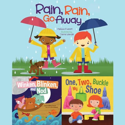 Rain, Rain, Go Away; Winken, Blinken, and Nod; & One, Two, Buckle My Shoe by Melissa Everett audiobook
