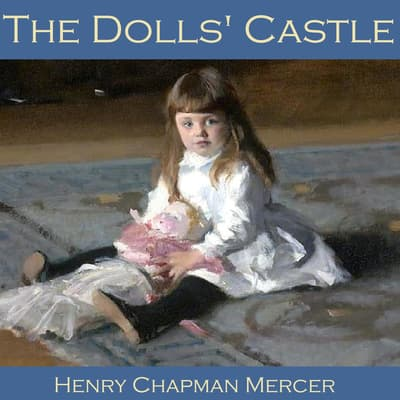 The Dolls' Castle by Henry Chapman Mercer audiobook