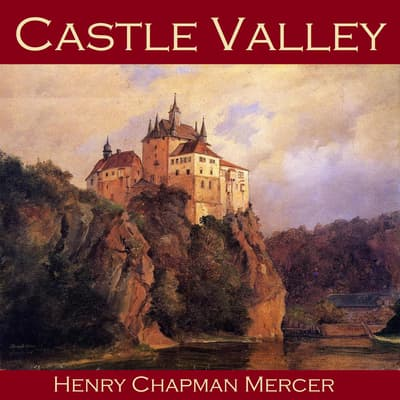 Castle Valley by Henry Chapman Mercer audiobook