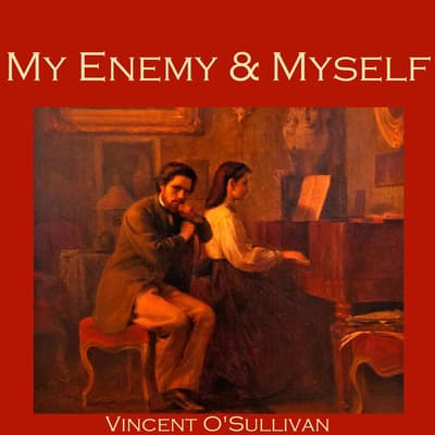 My Enemy and Myself by Vincent O'Sullivan audiobook