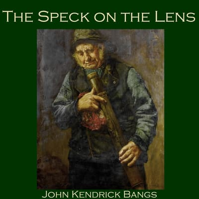 The Speck on the Lens by John Kendrick Bangs audiobook